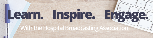 Learn Inspire Engage with the Hospital Broadcasting Association